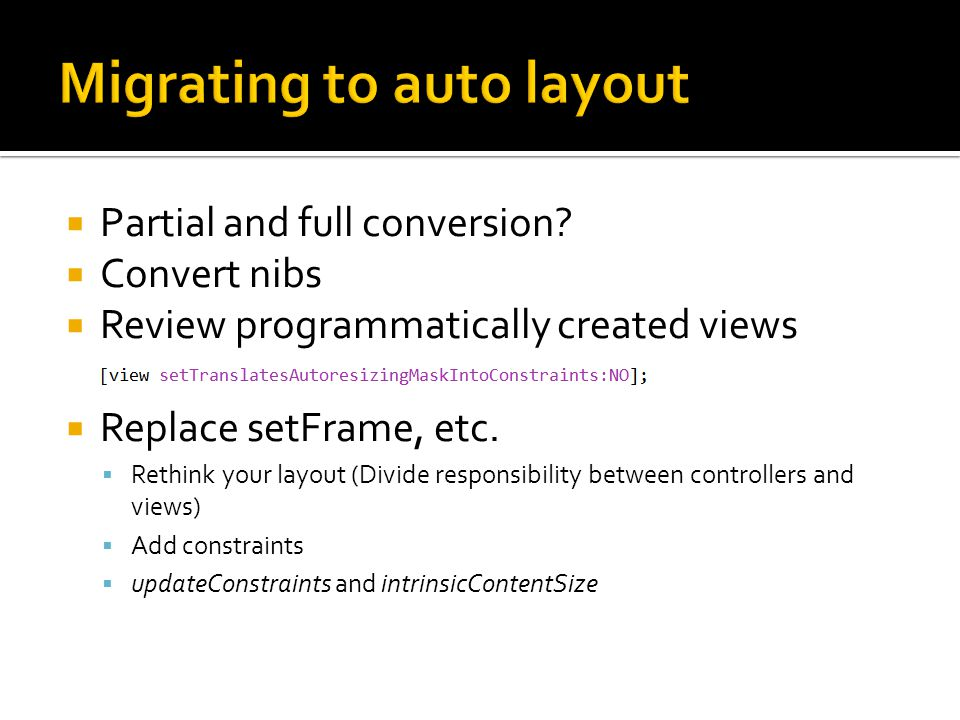 Partial and full conversion? Convert nibs Review programmatically created views Replace setFrame, etc. Rethink your layout (Divide responsibility betw