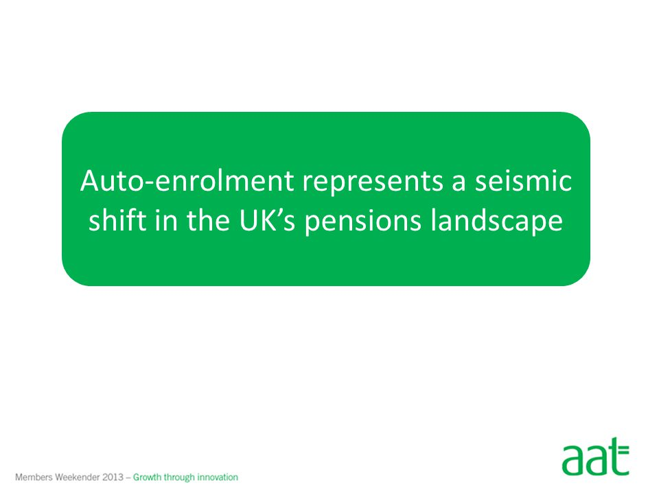 Auto-enrolment represents a seismic shift in the UKs pensions landscape
