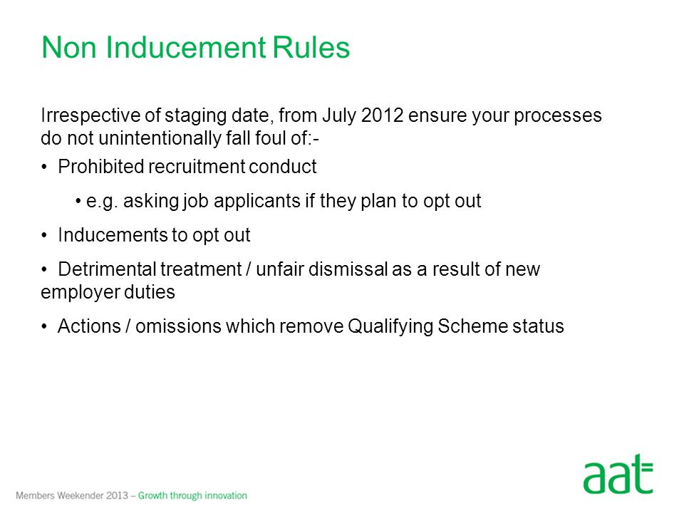 Non Inducement Rules Irrespective of staging date, from July 2012 ensure your processes do not unintentionally fall foul of:- Prohibited recruitment c
