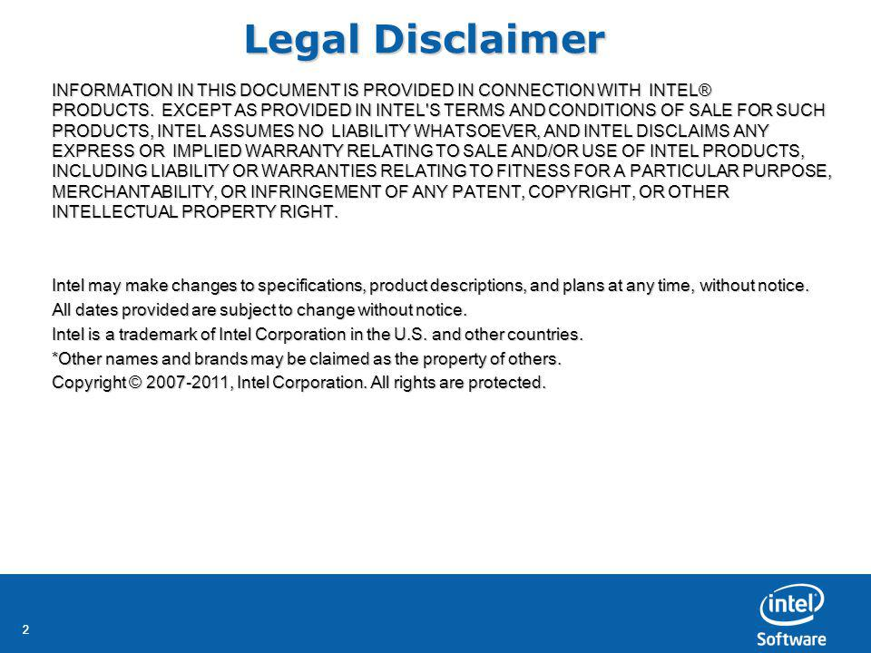 22 Legal Disclaimer INFORMATION IN THIS DOCUMENT IS PROVIDED IN CONNECTION WITH INTEL® PRODUCTS.