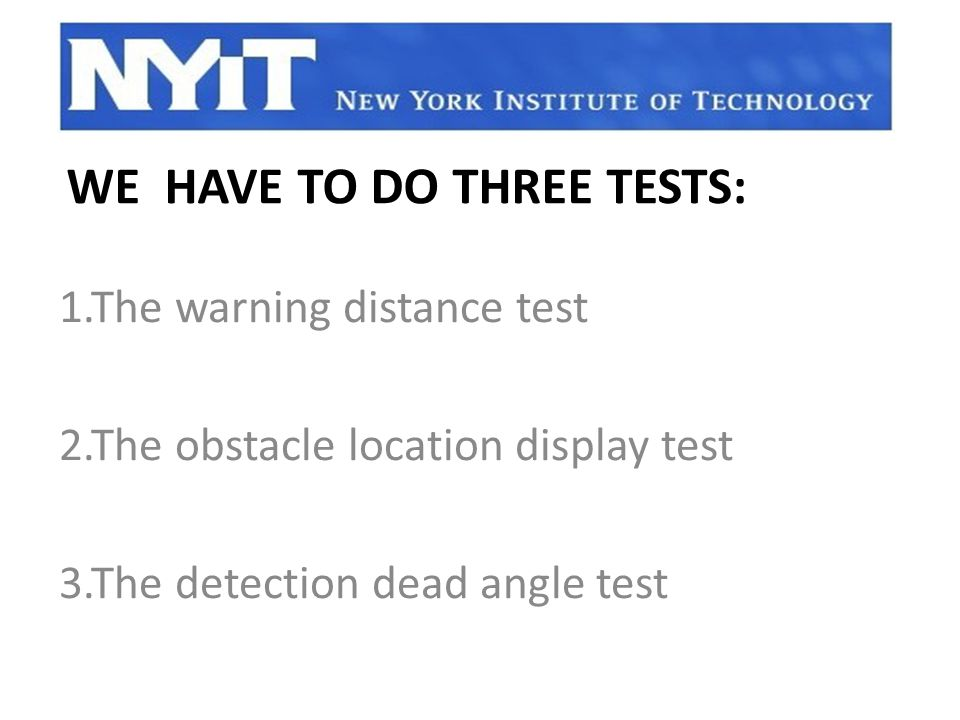 WE HAVE TO DO THREE TESTS: 1.The warning distance test 2.The obstacle location display test 3.The detection dead angle test