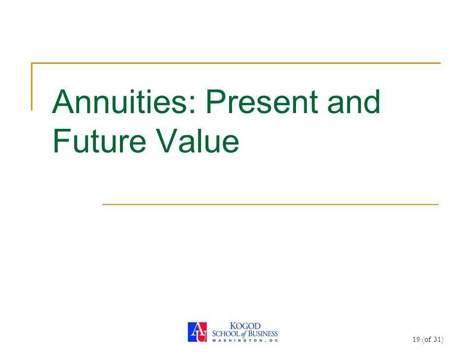 19 (of 31) Annuities: Present and Future Value