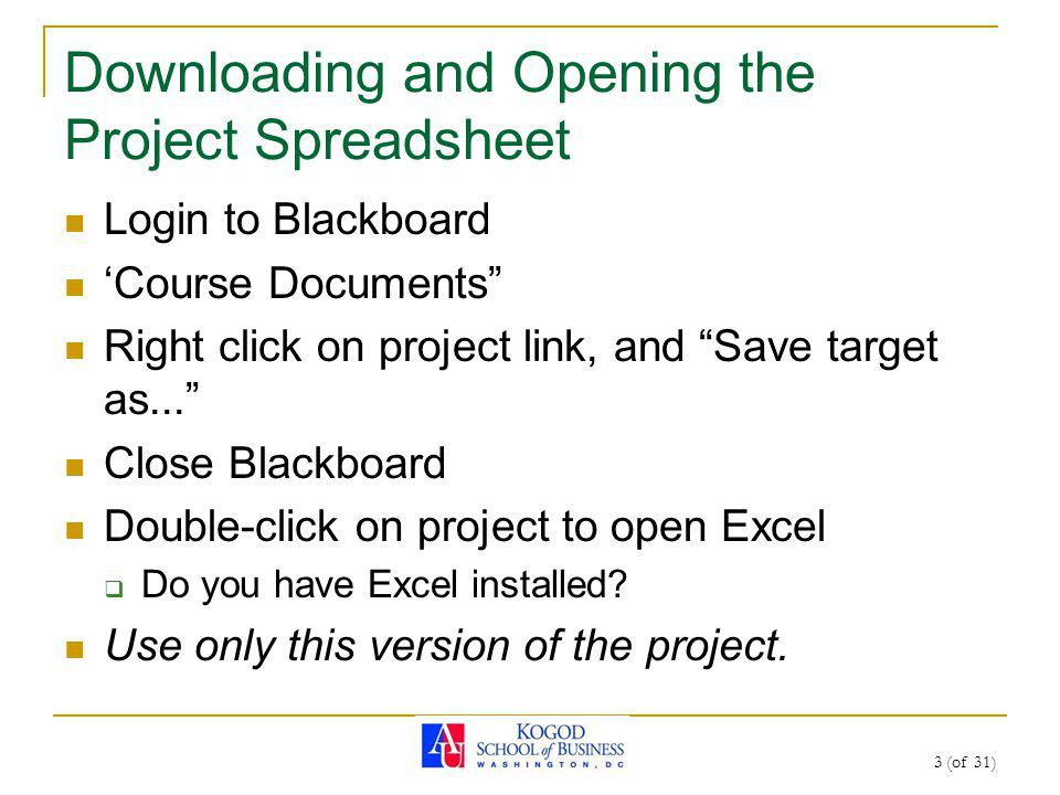 3 (of 31) Downloading and Opening the Project Spreadsheet Login to Blackboard Course Documents Right click on project link, and Save target as... Clos