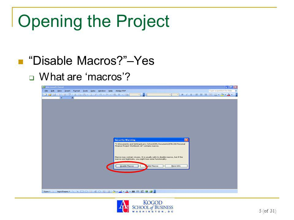 5 (of 31) Opening the Project Disable Macros?–Yes What are macros?