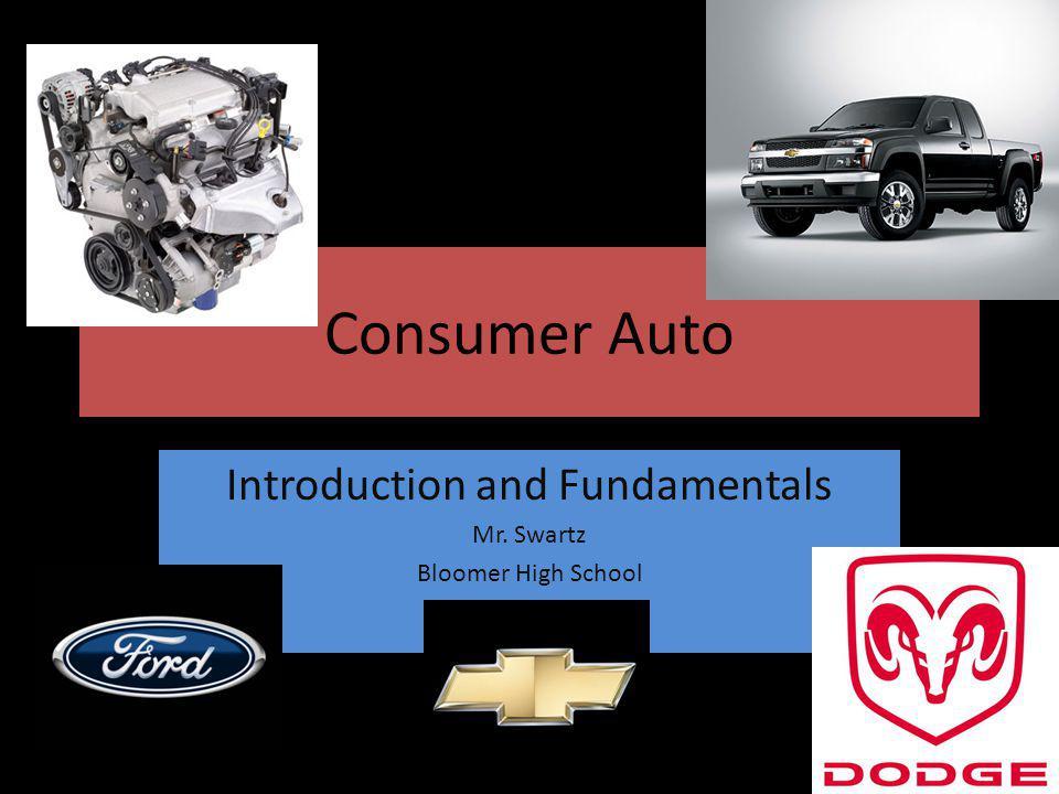 Consumer Auto Introduction and Fundamentals Mr. Swartz Bloomer High School