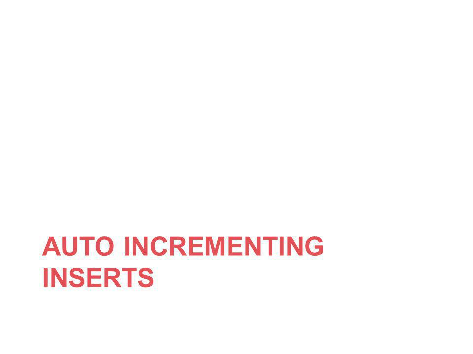 AUTO INCREMENTING INSERTS