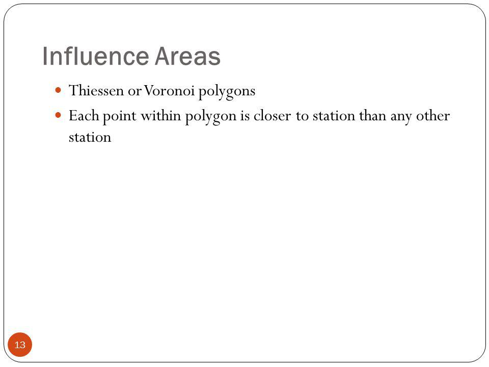 Influence Areas 13 Thiessen or Voronoi polygons Each point within polygon is closer to station than any other station