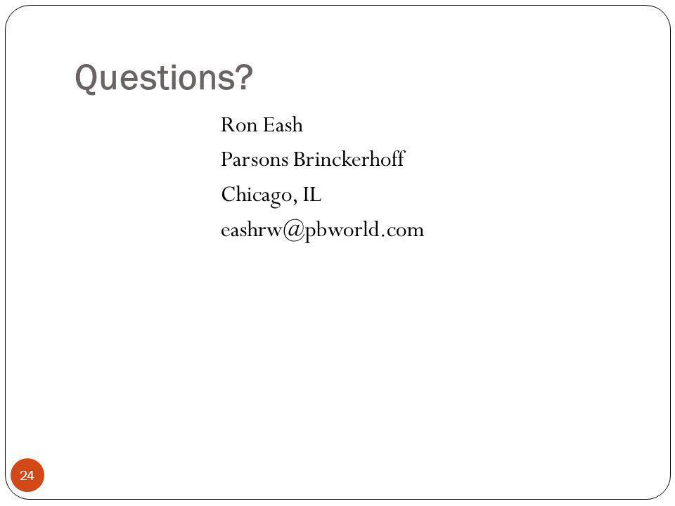 Questions? 24 Ron Eash Parsons Brinckerhoff Chicago, IL eashrw@pbworld.com