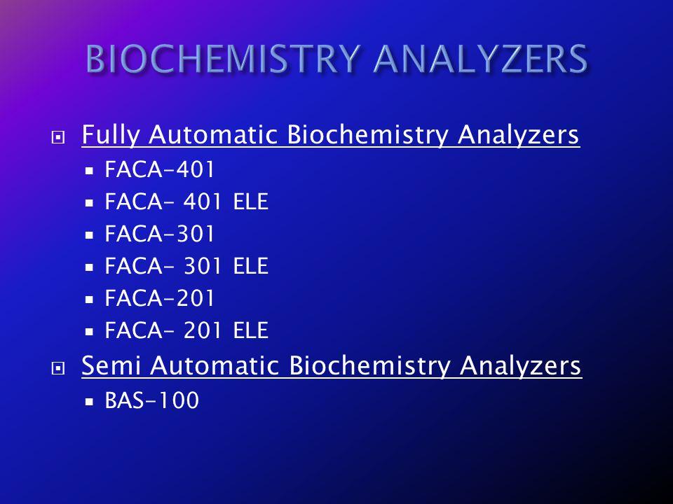 Fully Automatic Biochemistry Analyzers FACA-401 FACA- 401 ELE FACA-301 FACA- 301 ELE FACA-201 FACA- 201 ELE Semi Automatic Biochemistry Analyzers BAS-