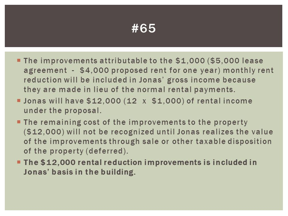 The improvements attributable to the $1,000 ($5,000 lease agreement - $4,000 proposed rent for one year) monthly rent reduction will be included in Jo