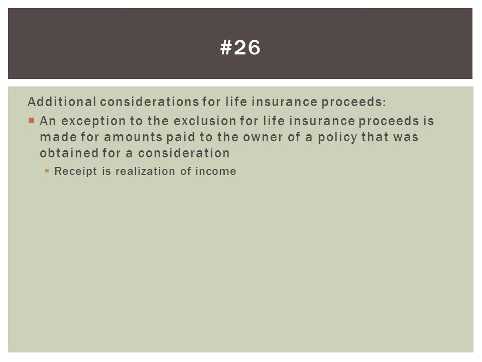 Additional considerations for life insurance proceeds: An exception to the exclusion for life insurance proceeds is made for amounts paid to the owner