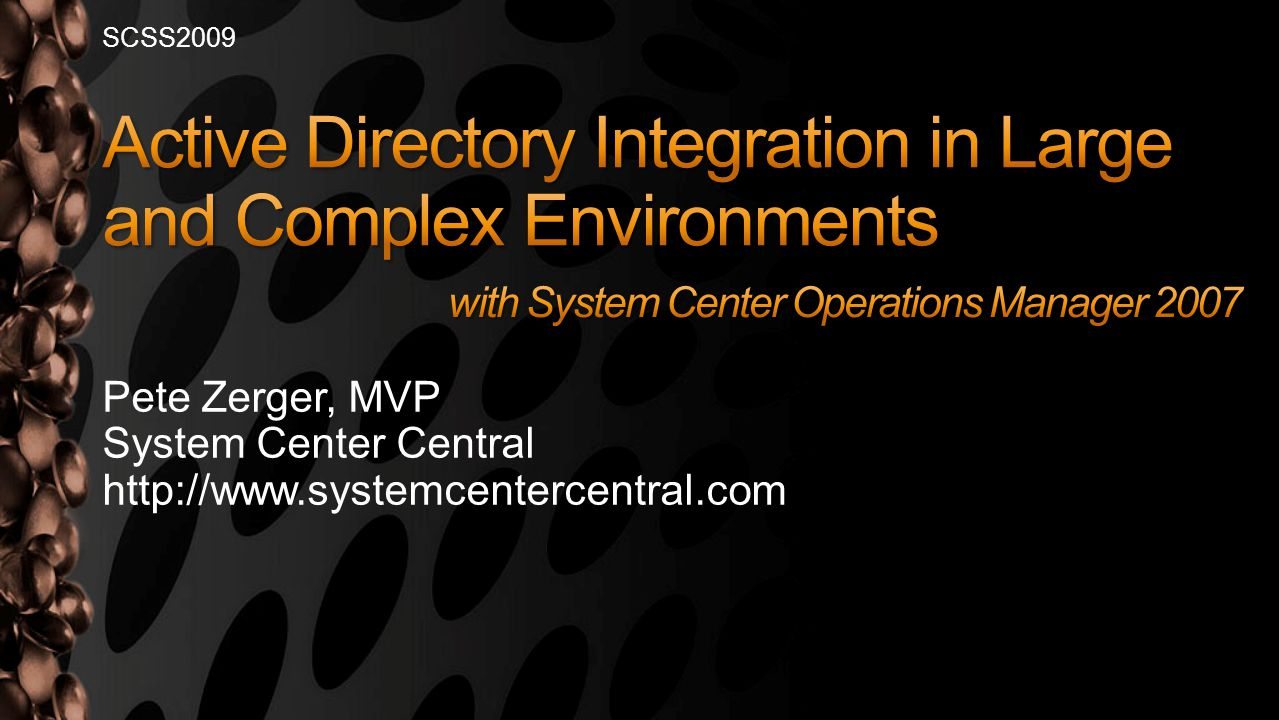 Pete Zerger, MVP System Center Central http://www.systemcentercentral.com SCSS2009