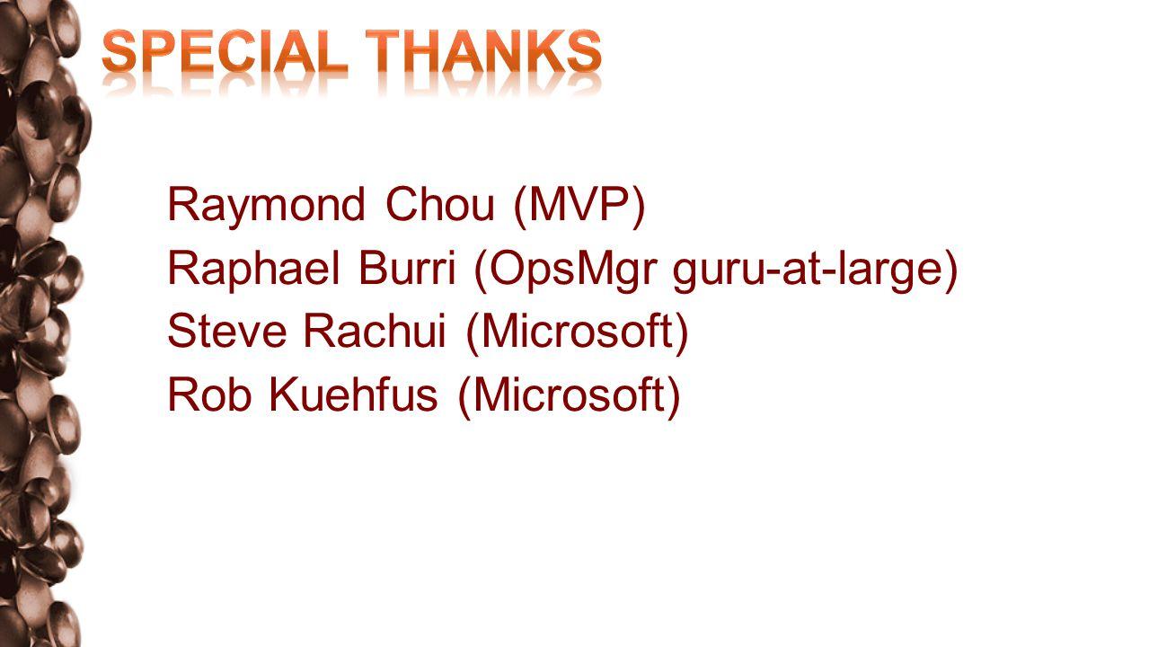 Raymond Chou (MVP) Raphael Burri (OpsMgr guru-at-large) Steve Rachui (Microsoft) Rob Kuehfus (Microsoft)