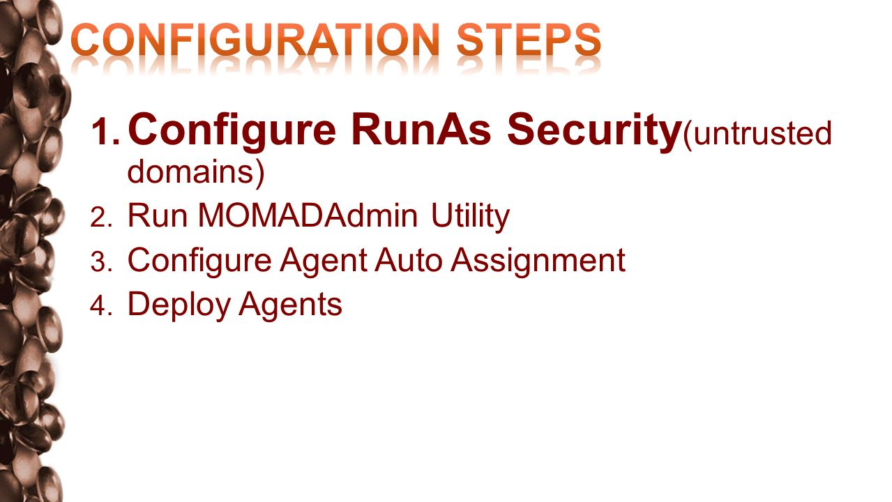 Agents deployment methods for AD integration can include: Manual installation (from install media) As part of OS image Group Policy Configuration Manager 2007 Hotfixes applicable to agent must be deployed manually when using any of the above methods!
