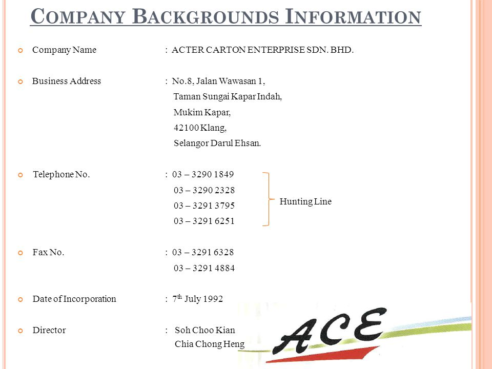 C OMPANY B ACKGROUNDS I NFORMATION Company Name: ACTER CARTON ENTERPRISE SDN. BHD. Business Address: No.8, Jalan Wawasan 1, Taman Sungai Kapar Indah,