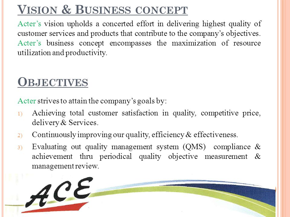 O BJECTIVES Acters vision upholds a concerted effort in delivering highest quality of customer services and products that contribute to the companys o