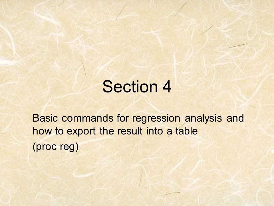 Section 4 Basic commands for regression analysis and how to export the result into a table (proc reg)
