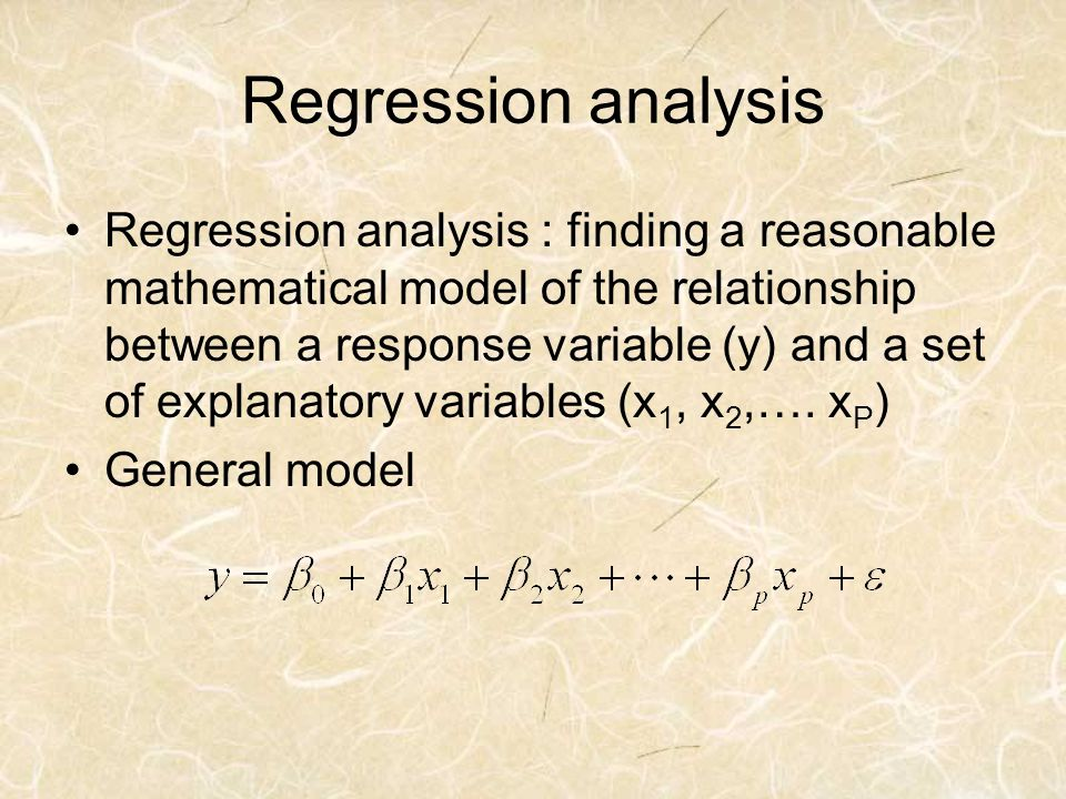 Regression analysis Regression analysis : finding a reasonable mathematical model of the relationship between a response variable (y) and a set of exp