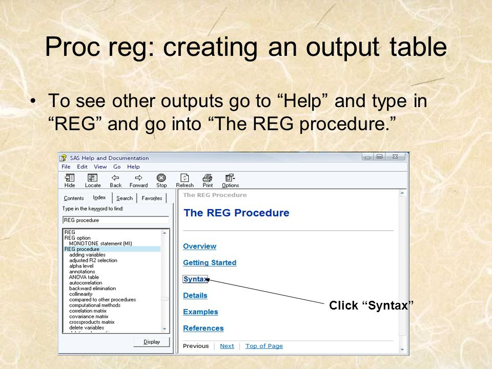 Proc reg: creating an output table To see other outputs go to Help and type in REG and go into The REG procedure. Click Syntax