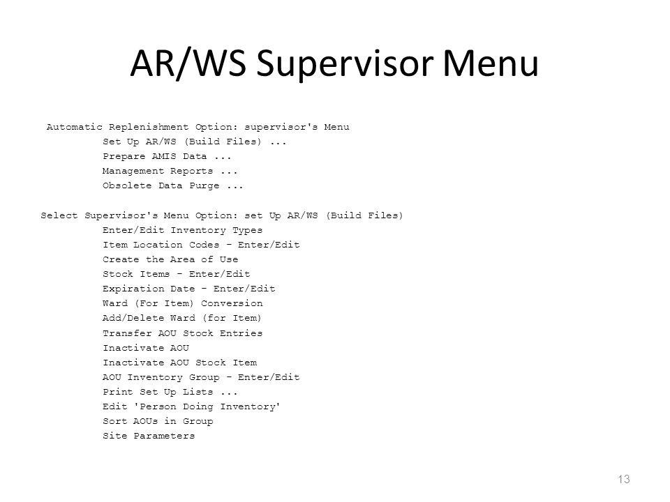 AR/WS Supervisor Menu Automatic Replenishment Option: supervisor's Menu Set Up AR/WS (Build Files)... Prepare AMIS Data... Management Reports... Obsol
