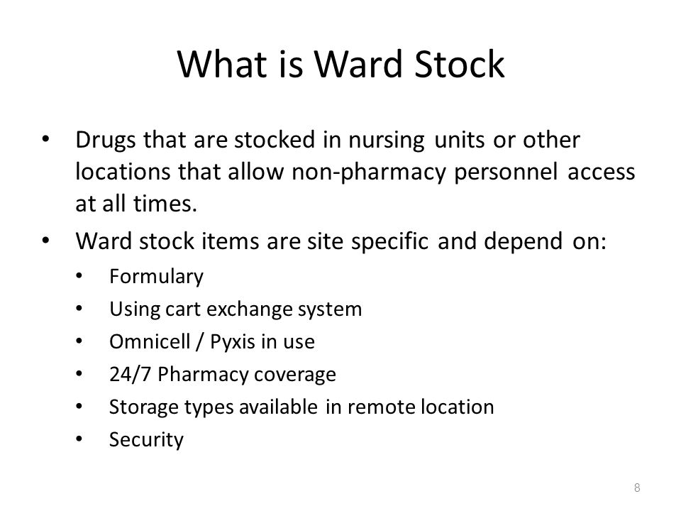Items often designated Ward Stock: OTCs Insulin Narcotics Oral liquids Premixed IVPBs Inhalers / Nebulizer solutions Items will be shown as ward stock on the daily pick list for medication cart fills.