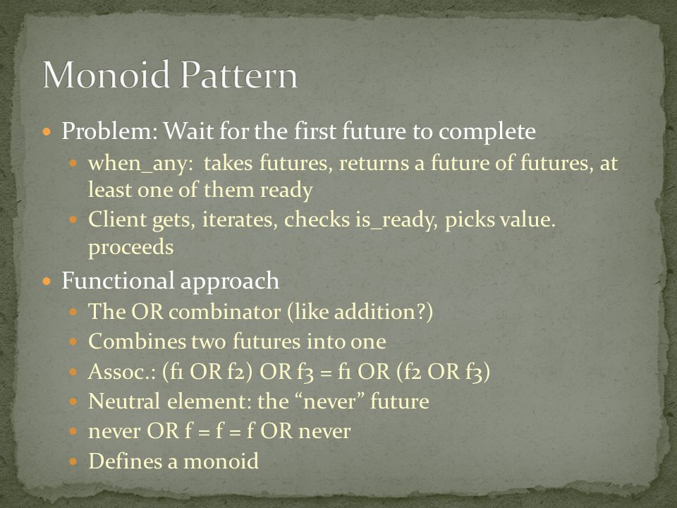 Problem: Wait for the first future to complete when_any: takes futures, returns a future of futures, at least one of them ready Client gets, iterates, checks is_ready, picks value.