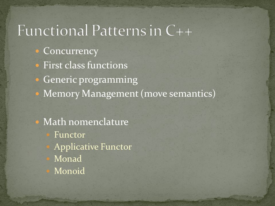 Concurrency First class functions Generic programming Memory Management (move semantics) Math nomenclature Functor Applicative Functor Monad Monoid