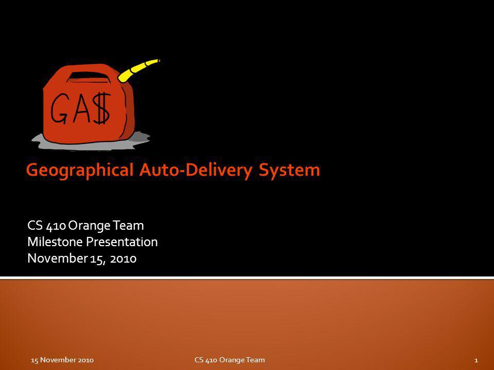 CS 410 Orange Team Milestone Presentation November 15, 2010 15 November 2010CS 410 Orange Team1