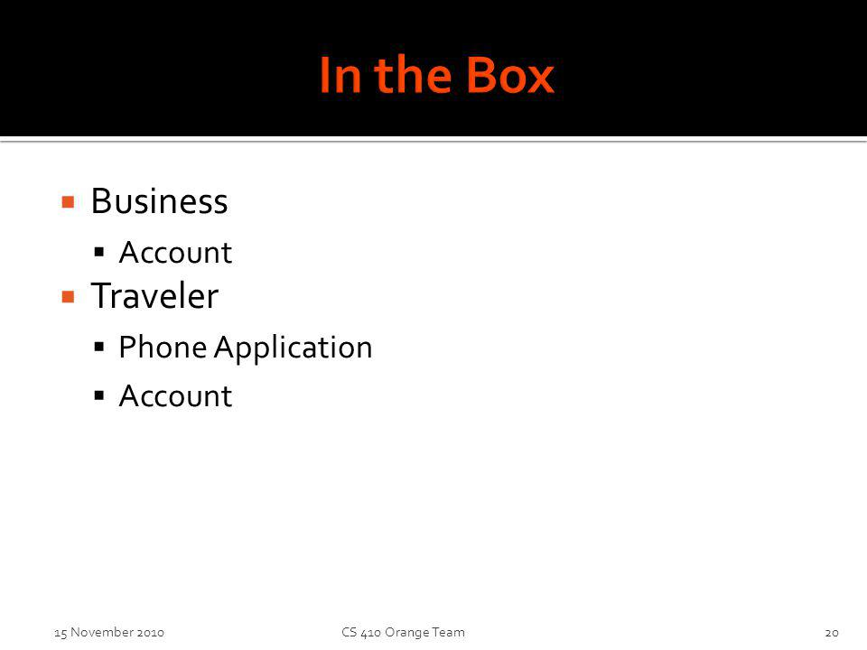 Business Account Traveler Phone Application Account 15 November 2010 CS 410 Orange Team20