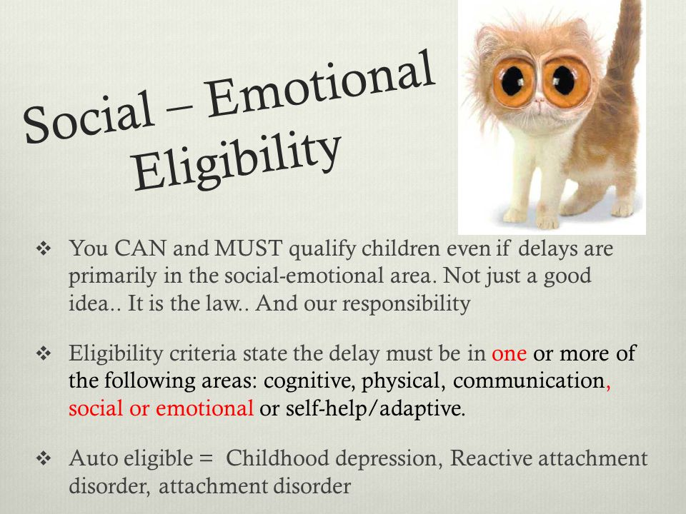 Social – Emotional Eligibility You CAN and MUST qualify children even if delays are primarily in the social-emotional area.