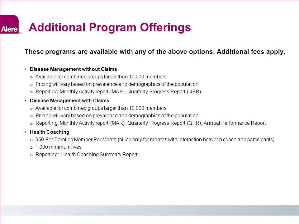 Additional Program Offerings These programs are available with any of the above options. Additional fees apply. Disease Management without Claims o Av