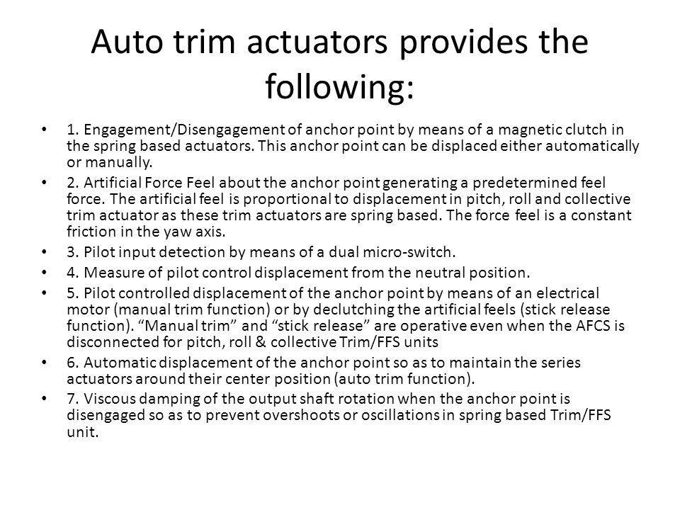 Auto trim actuators provides the following: 1. Engagement/Disengagement of anchor point by means of a magnetic clutch in the spring based actuators. T