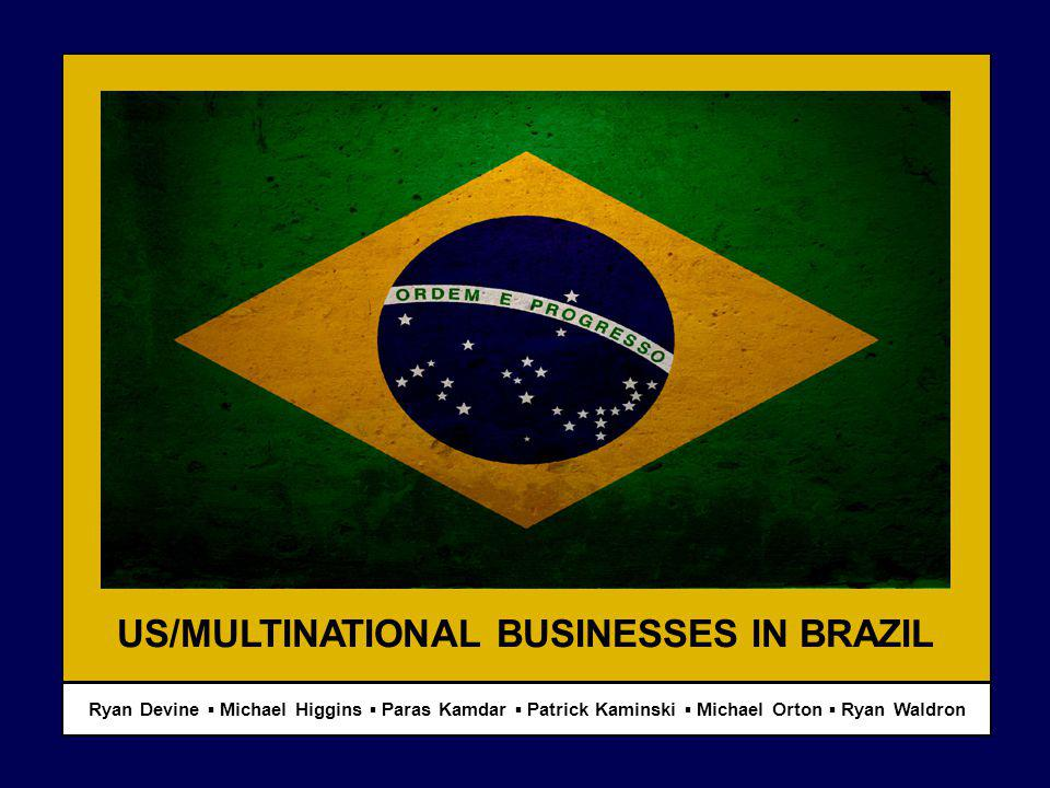 Ryan Devine Michael Higgins Paras Kamdar Patrick Kaminski Michael Orton Ryan Waldron US/MULTINATIONAL BUSINESSES IN BRAZIL