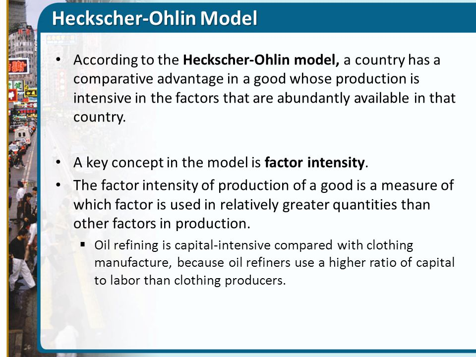 Heckscher-Ohlin Model According to the Heckscher-Ohlin model, a country has a comparative advantage in a good whose production is intensive in the fac