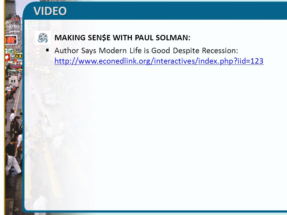 VIDEO MAKING SEN$E WITH PAUL SOLMAN: Author Says Modern Life is Good Despite Recession: http://www.econedlink.org/interactives/index.php?iid=123 http: