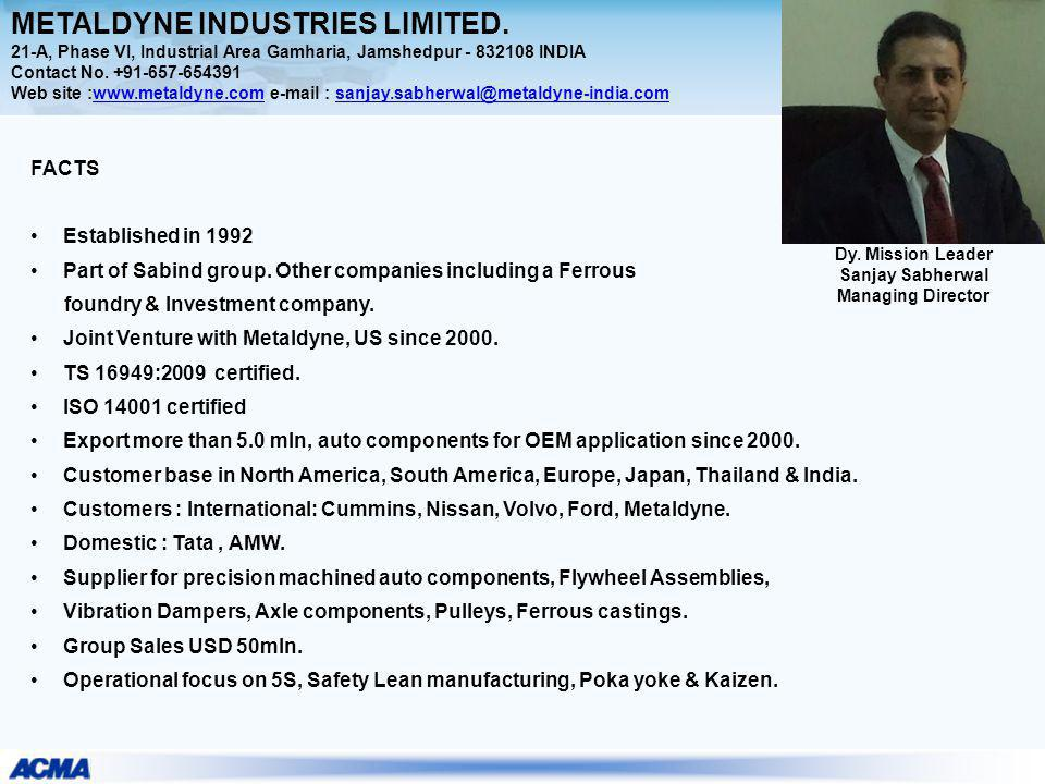 FACTS Established in 1992 Part of Sabind group. Other companies including a Ferrous foundry & Investment company. Joint Venture with Metaldyne, US sin