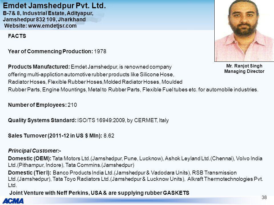 Emdet Jamshedpur Pvt. Ltd. B-7& 8, Industrial Estate, Adityapur, Jamshedpur 832 109, Jharkhand Website: www.emdetjsr.com FACTS Year of Commencing Prod