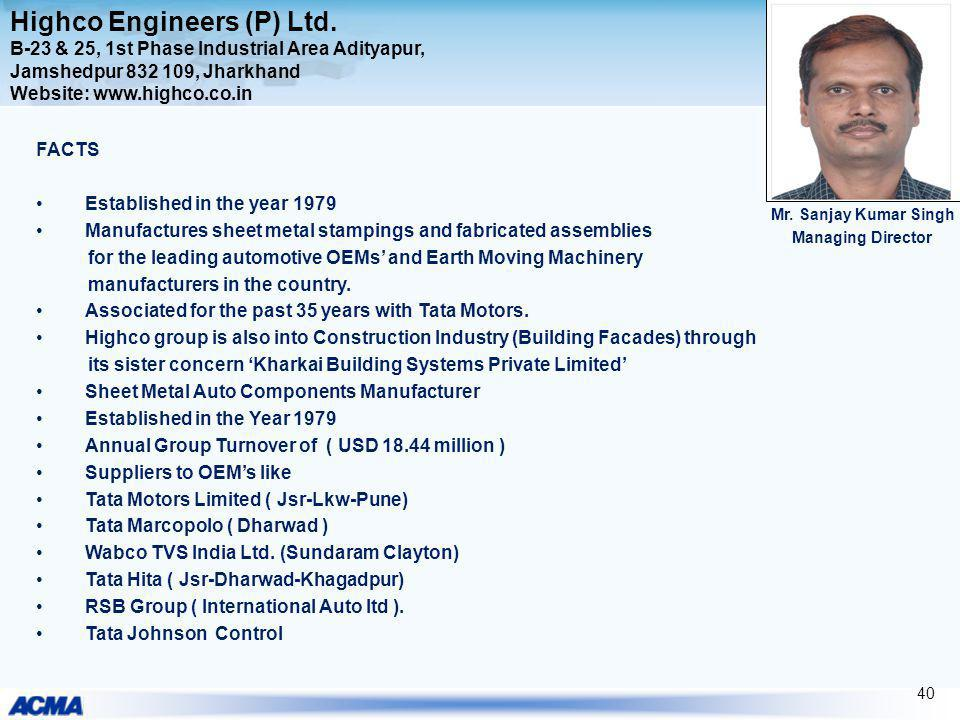 Highco Engineers (P) Ltd. B-23 & 25, 1st Phase Industrial Area Adityapur, Jamshedpur 832 109, Jharkhand Website: www.highco.co.in FACTS Established in