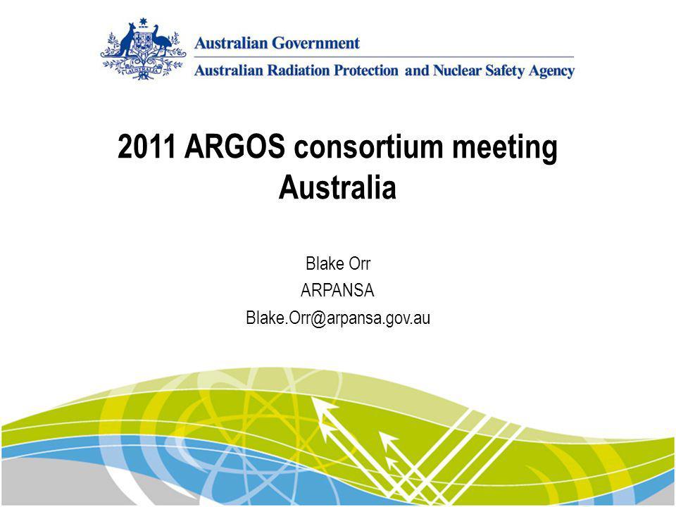 2011 ARGOS consortium meeting Australia Blake Orr ARPANSA Blake.Orr@arpansa.gov.au