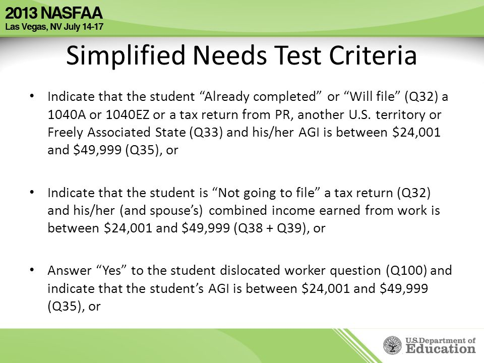 Simplified Needs Test Criteria Indicate that the student Already completed or Will file (Q32) a 1040A or 1040EZ or a tax return from PR, another U.S.
