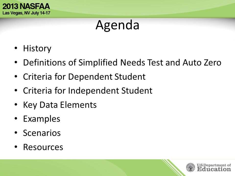 Agenda History Definitions of Simplified Needs Test and Auto Zero Criteria for Dependent Student Criteria for Independent Student Key Data Elements Ex