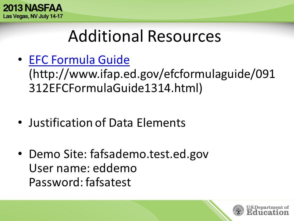 Additional Resources EFC Formula Guide (http://www.ifap.ed.gov/efcformulaguide/091 312EFCFormulaGuide1314.html) EFC Formula Guide Justification of Data Elements Demo Site: fafsademo.test.ed.gov User name: eddemo Password: fafsatest