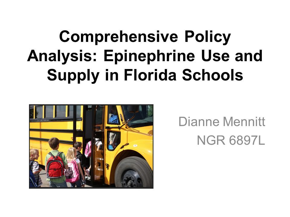 Comprehensive Policy Analysis: Epinephrine Use and Supply in Florida Schools Dianne Mennitt NGR 6897L