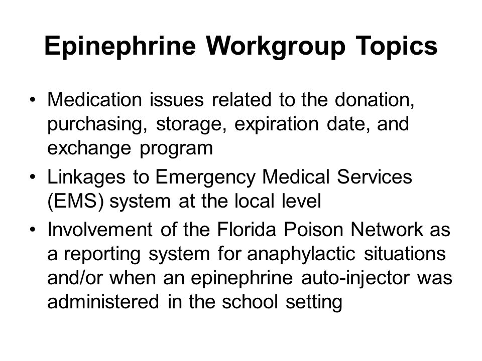 Epinephrine Workgroup Topics Medication issues related to the donation, purchasing, storage, expiration date, and exchange program Linkages to Emergen