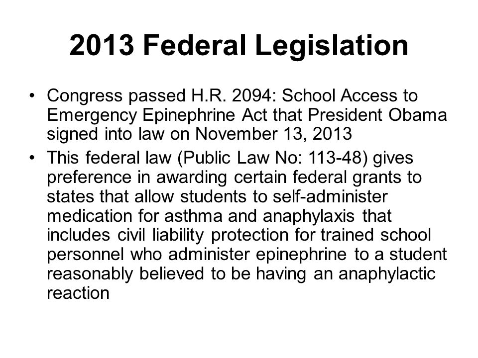 2013 Federal Legislation Congress passed H.R. 2094: School Access to Emergency Epinephrine Act that President Obama signed into law on November 13, 20