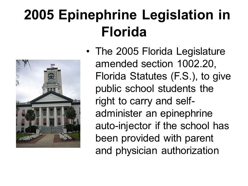 2005 Epinephrine Legislation in Florida The 2005 Florida Legislature amended section 1002.20, Florida Statutes (F.S.), to give public school students
