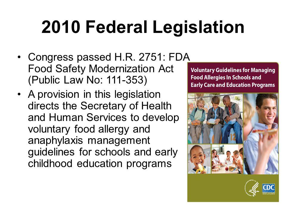 2010 Federal Legislation Congress passed H.R. 2751: FDA Food Safety Modernization Act (Public Law No: 111-353) A provision in this legislation directs