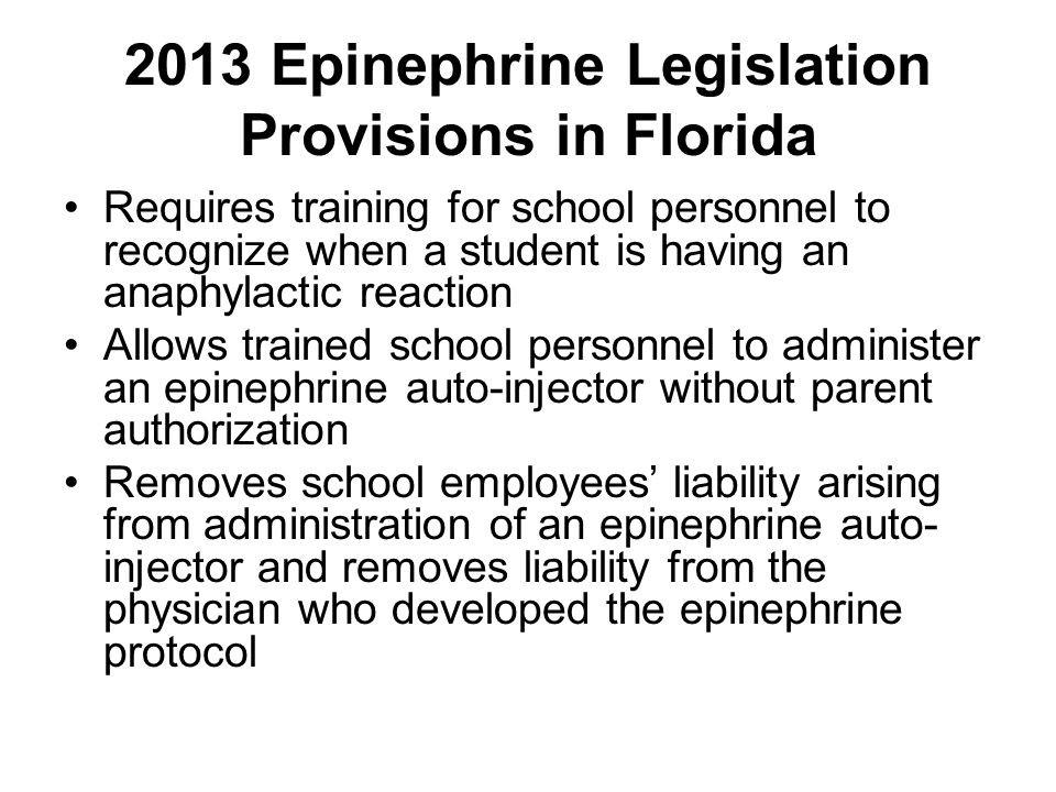 2013 Epinephrine Legislation Provisions in Florida Requires training for school personnel to recognize when a student is having an anaphylactic reacti