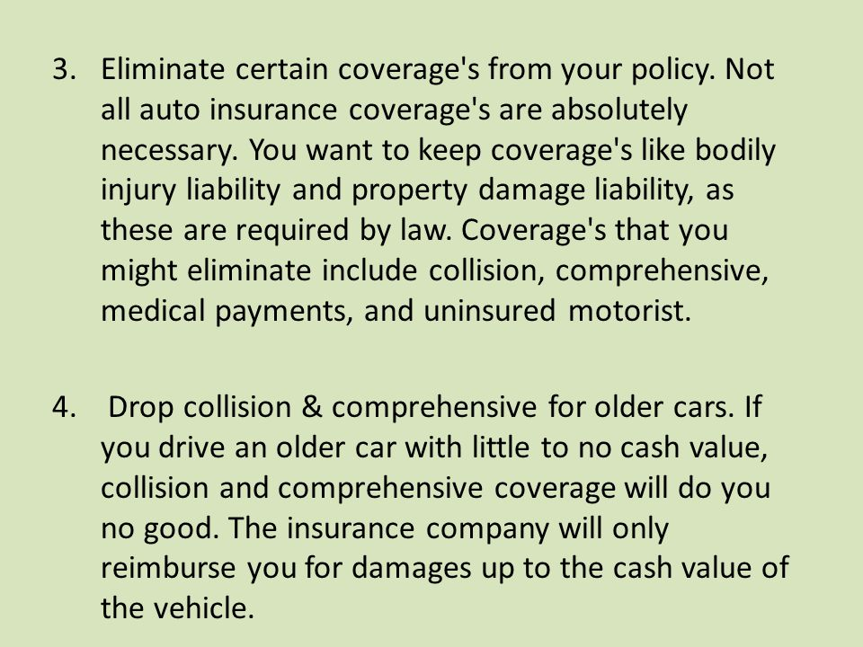 3.Eliminate certain coverage s from your policy.