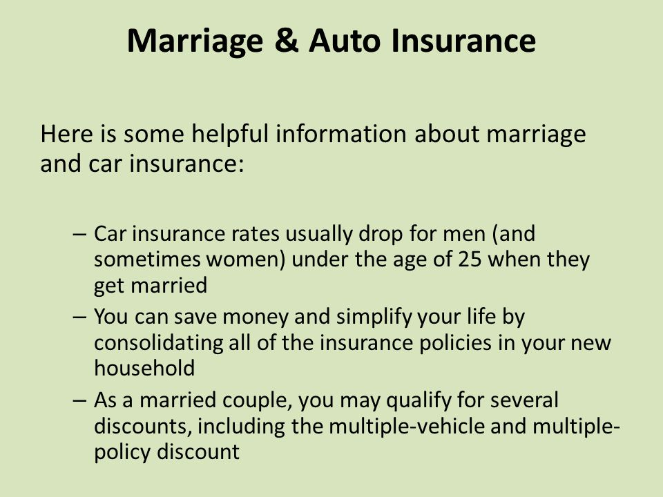 Marriage & Auto Insurance Here is some helpful information about marriage and car insurance: – Car insurance rates usually drop for men (and sometimes